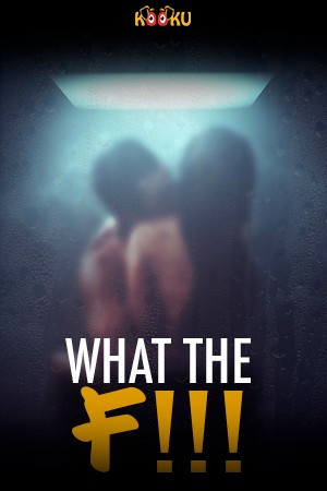 What The F (2020) Hindi S01 Complete Hot Web Series 720p HDRip 200MB