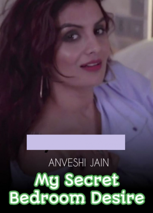 My Secret Bedroom Desire (2020) Hindi Anveshi Jain Video 720p HDRip 20MB