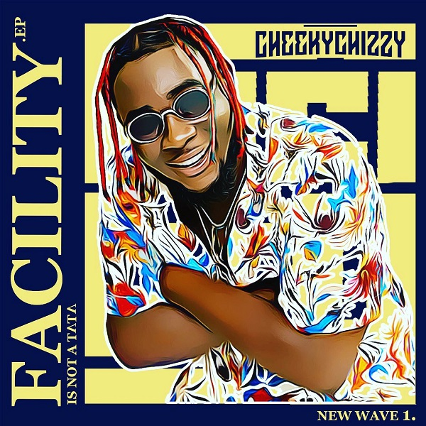 [ALBUM] Cheekychizzy – Facility Is Not A Tata EP