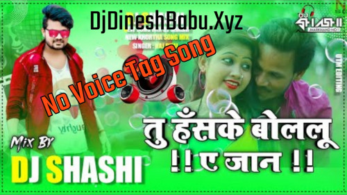 Tu Haske Bole Lu Ye Jaan Dj No Voice Tag Song Remix By Dj Shashi Dhanbad