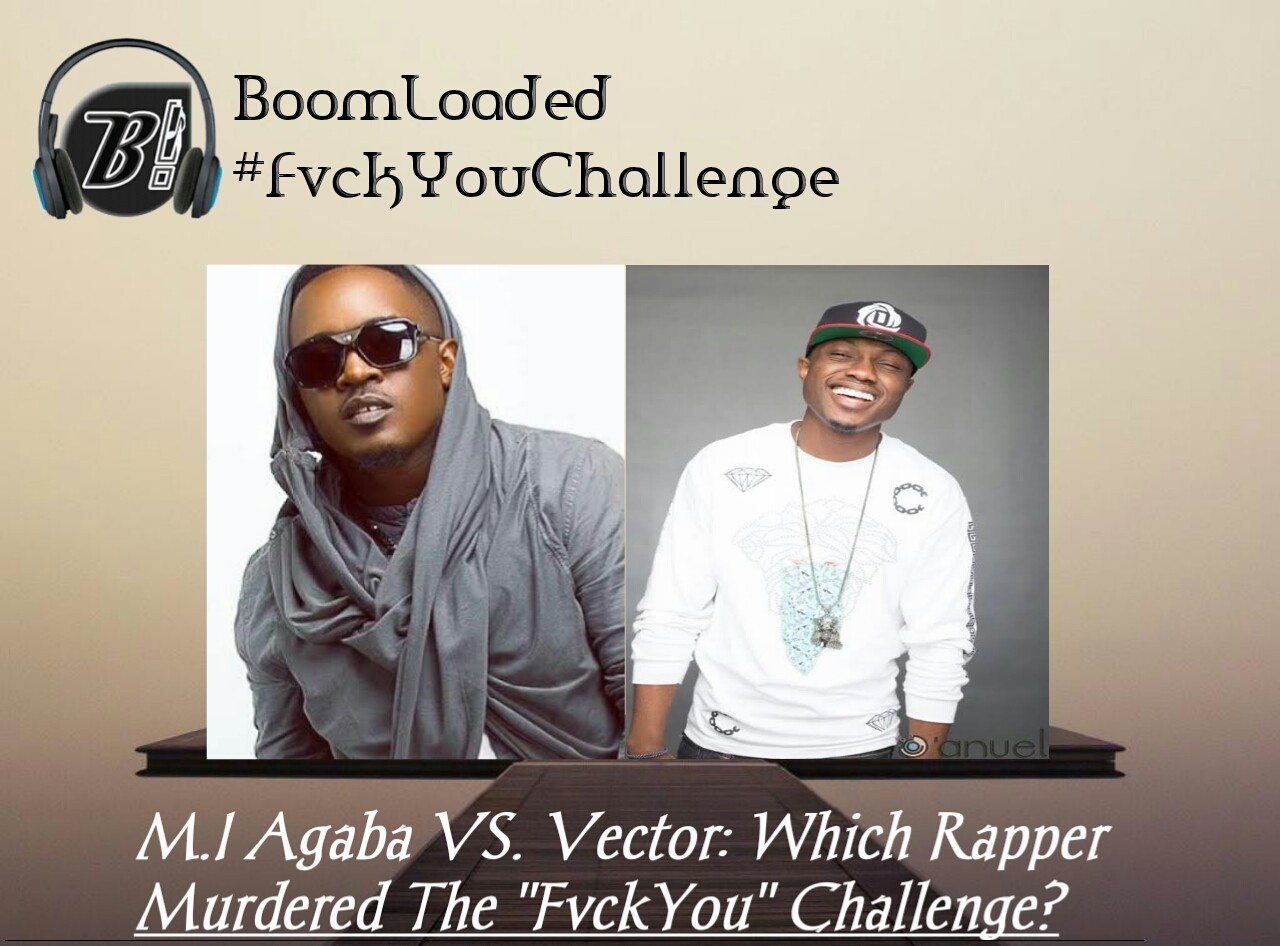 "M.I Abaga VS. Vector: Which Rapper Murdered The ""FvckYou"" Challenge?"